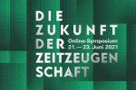Die Zukunft der Zeitzeugenschaft Symposium 2021